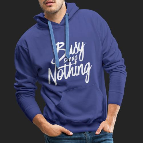 Busy Doing Nothing - Mannen Premium hoodie