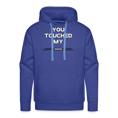 You touched my.... - Mannen Premium hoodie