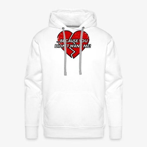 Because You Did not Want Me! - Men's Premium Hoodie