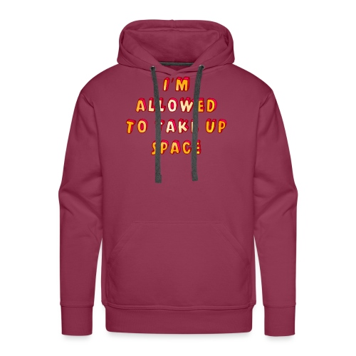 I m allowed to take up space - Men's Premium Hoodie
