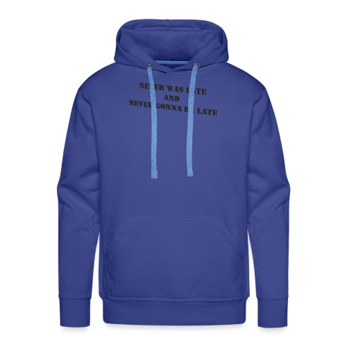 Never gonna be late saying - Men's Premium Hoodie