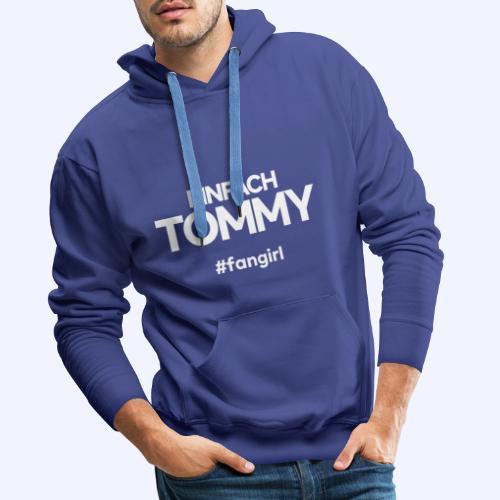 Einfach Tommy / #fangirl / White Font - Männer Premium Hoodie