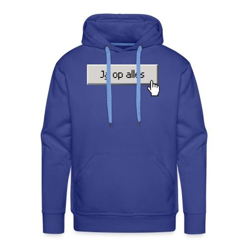 Ja Op Alles - Mannen Premium hoodie