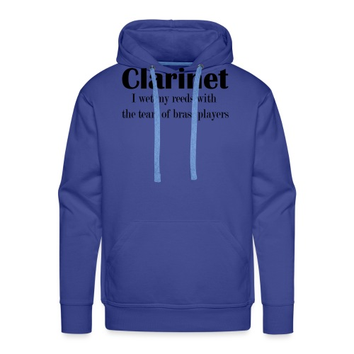 Clarinet, I wet my reeds with the tears - Men's Premium Hoodie