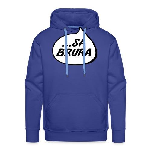 ...sa brura - Premium hettegenser for menn