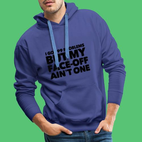 i got 99 problems but my face-off ain't one - Sweat-shirt à capuche Premium pour hommes