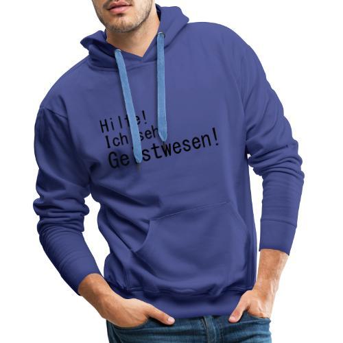 Hilfe Ich sehe Geistwesen - Männer Premium Hoodie