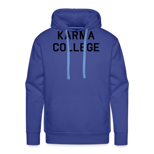 Karma College Karma Fucks Back What goes - Men's Premium Hoodie