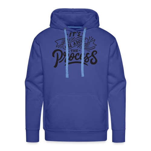 It's all about the process ! - Sweat-shirt à capuche Premium pour hommes