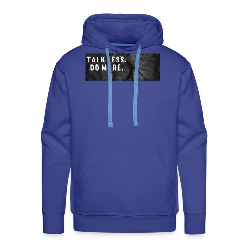 Talk less. Do more. - Männer Premium Hoodie