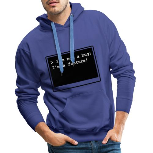I'm not a bug! I'm a feature! (s/w) - Männer Premium Hoodie
