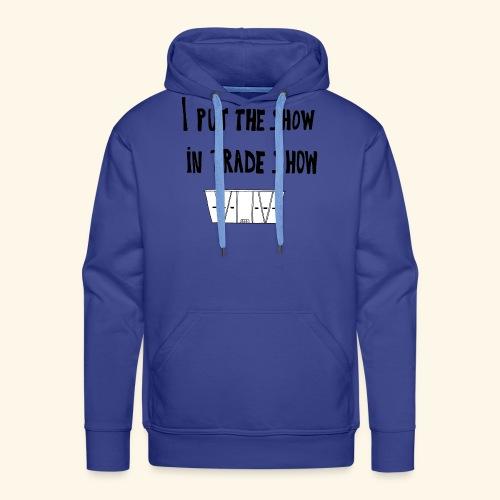 I put the show in trade show - Sweat-shirt à capuche Premium pour hommes