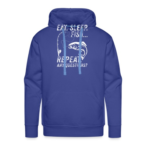 EAT SLEEP FISH REPEAT ANY QUESTIOINS? - Männer Premium Hoodie