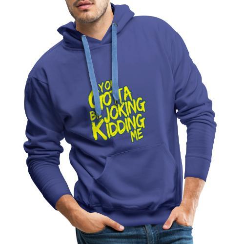 00403 ZackScott kidding me - Sudadera con capucha premium para hombre