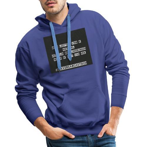 Lekker sarcastisch - Mannen Premium hoodie