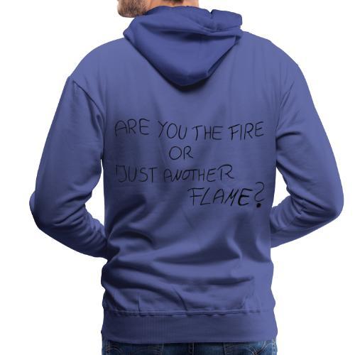 AreYouTheFireOrJustAnotherFlame - Männer Premium Hoodie