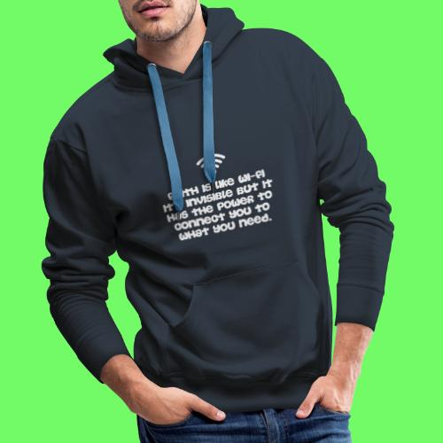 Faith is like Wi Fi it s invisible but has Power - Männer Premium Hoodie