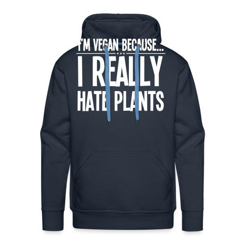 I'm Vegan Because I Really Hate Plants - Mannen Premium hoodie