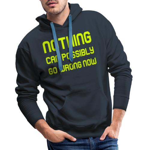 Nothing Can Possibly Go Wrong Now - Men's Premium Hoodie