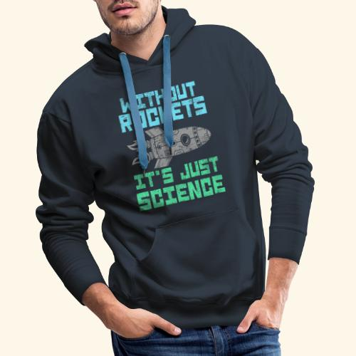 without ROCKETS it's just SCIENCE - Männer Premium Hoodie