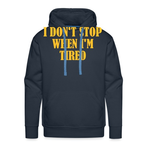 I Dont Stop When im Tired, Fitness, No Pain, Gym - Männer Premium Hoodie