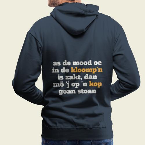 As de mood oe in de kloomp'n is zakt... - Mannen Premium hoodie