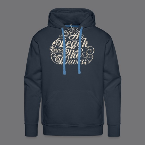 LIFE A BEACH ENJOY THE WAVES Tee Shirts - Men's Premium Hoodie