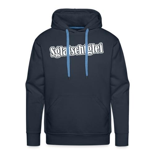 Lustiger Sachsen Spruch SGLATSCHTGLEI! - Männer Premium Hoodie