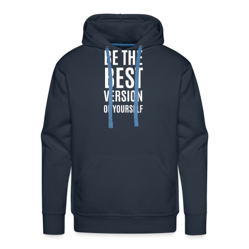 Be The Best Version Of Yourself - Männer Premium Hoodie