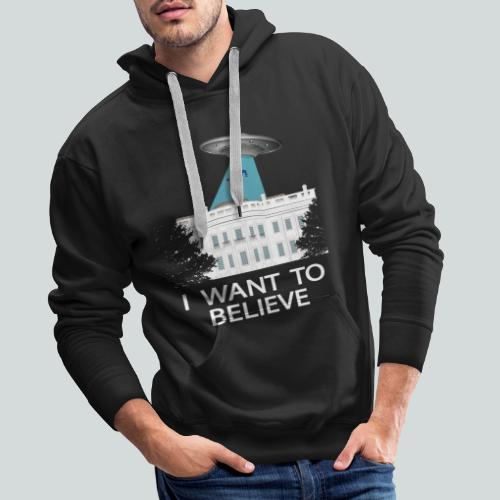 I want to believe - Anti-Trump Design - Sweat-shirt à capuche Premium pour hommes