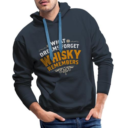 What Dreams forget Whisky remembers - Männer Premium Hoodie