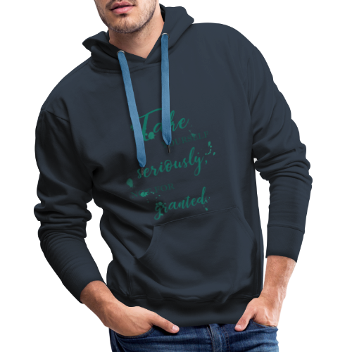 Take yourself seriously, not for granted - Men's Premium Hoodie
