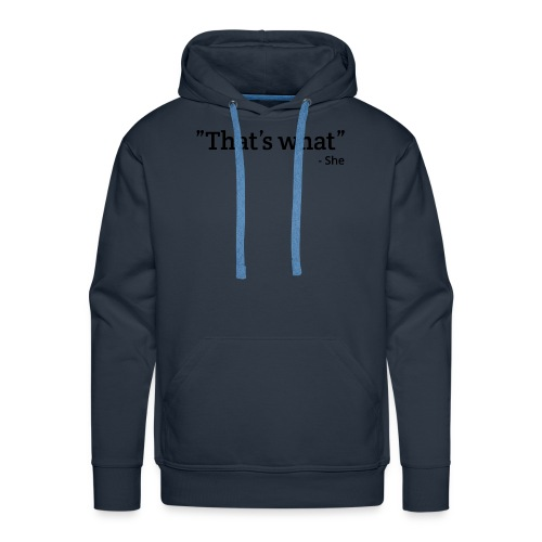 That's what - She - Mannen Premium hoodie