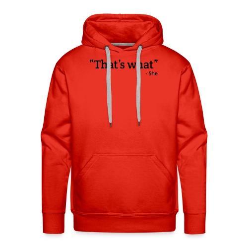 That's what - She - Mannen Premium hoodie