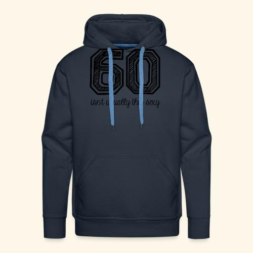 60 and sexy - Mannen Premium hoodie