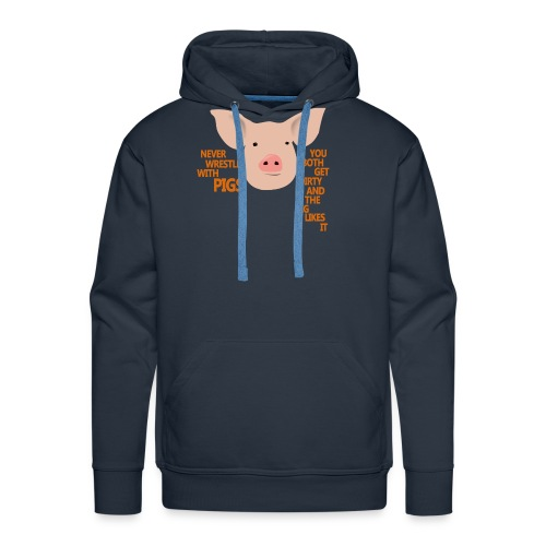 Don't wrestle with pigs - Men's Premium Hoodie