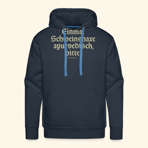lustiges Sprüche T-Shirt Schweinshaxe ayurvedisch - Männer Premium Hoodie