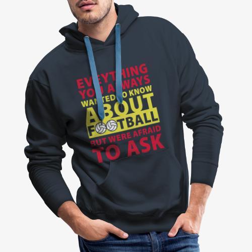 Todo lo que siempre quiso saber sobre el fútbol - Sudadera con capucha premium para hombre