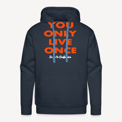 YOU ONLY LIVE ONCE SO GO TO CONFES - Men's Premium Hoodie