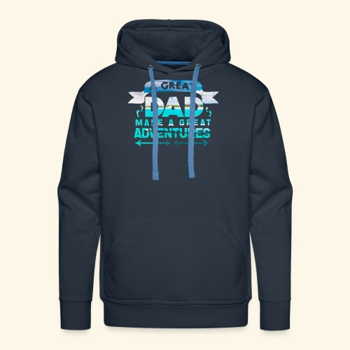 A GREAT DAD MAKES A GREAT ADVENTURES - Männer Premium Hoodie