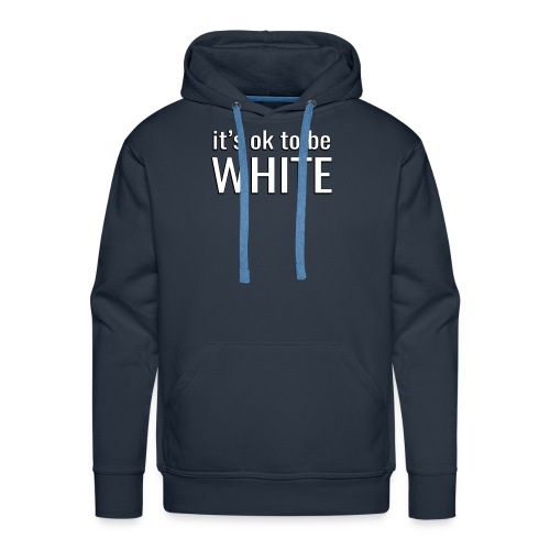 It's ok to be white - Men's Premium Hoodie