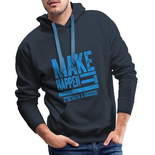 MAKE IT HAPPEN - Men's Premium Hoodie
