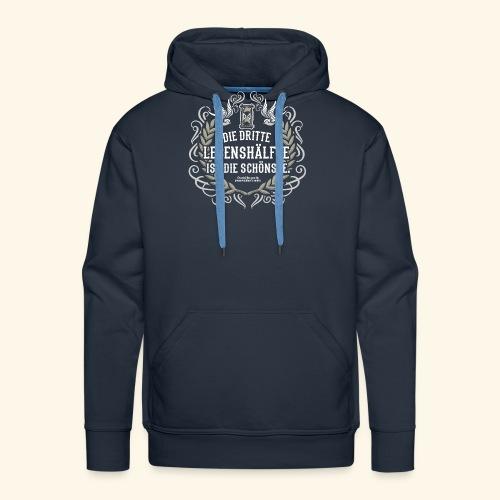 Sprüche T Shirt Die dritte Lebenshälfte - Männer Premium Hoodie