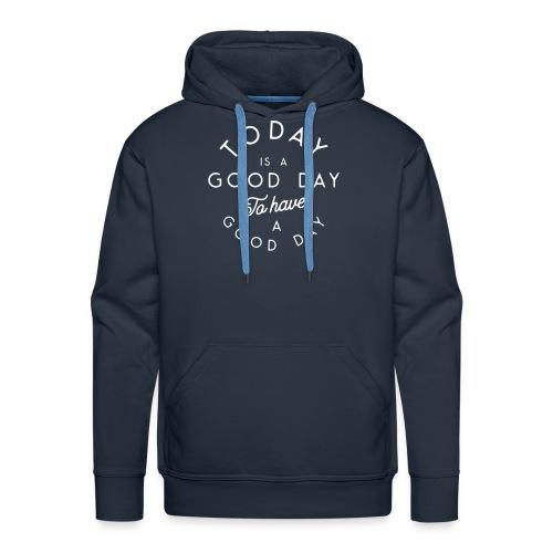 Bonne journée pour avoir une bonne journée - Men's Premium Hoodie