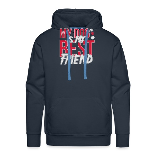My Dog is My Best Friend - Men's Premium Hoodie