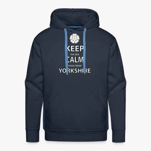 KEEP THI SEN CALM THAS FROM YORKSHIRE - Men's Premium Hoodie