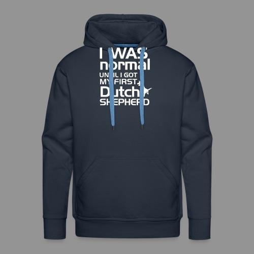 I was normal until I got my first Dutch Shepherd - Men's Premium Hoodie
