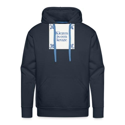 Herenshirt: kiezen is een keuze - Mannen Premium hoodie