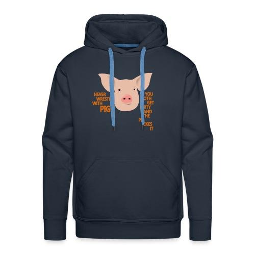 Don't wrestle with pigs - Men's Premium Hoodie