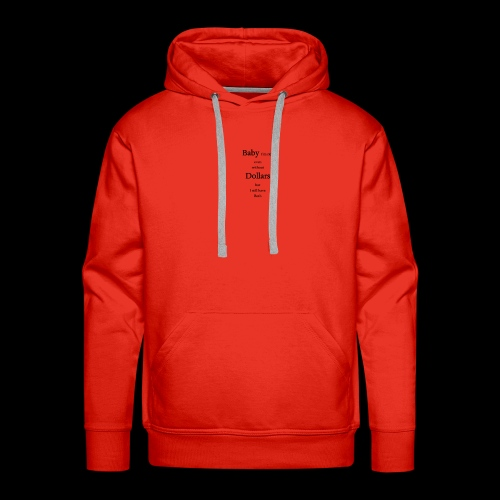 baby i m rich even without dollars but i still.. - Männer Premium Hoodie